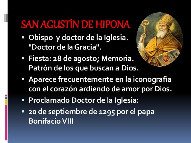 "SAN AGUSTÍN DE HIPONA  Obispo y doctor de la Iglesia. ""Doctor de la Gracia"".  Fiesta: 28 de agosto; Memoria. Patrón de l..."