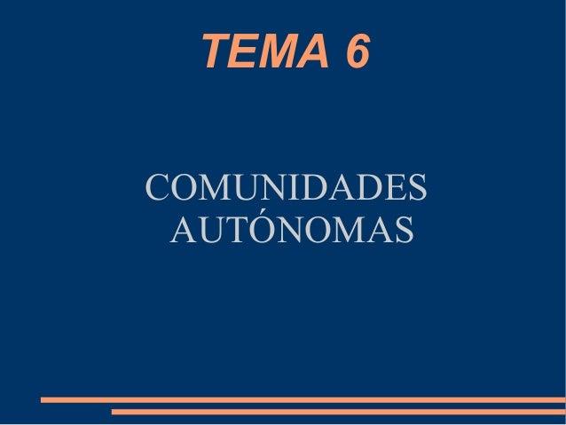 TEMA 6COMUNIDADES AUTÓNOMAS