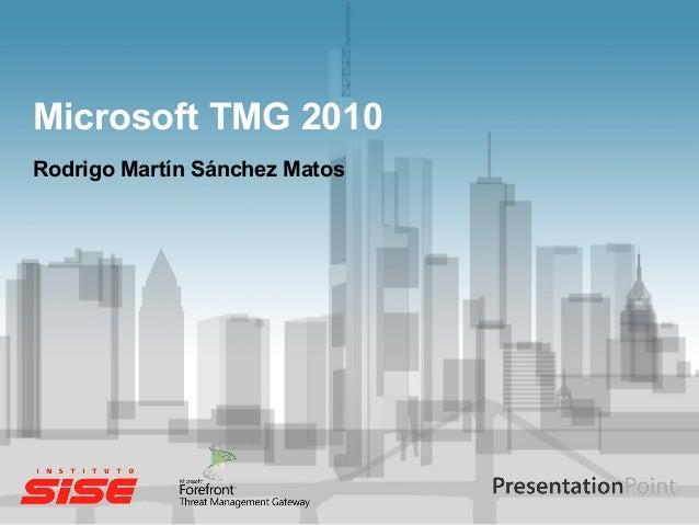 Microsoft TMG 2010Rodrigo Martín Sánchez Matos