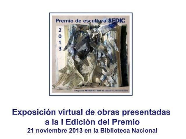 Exposición virtual de obras presentadas a la I Edición del Premio de Escultura SEDIC 2013