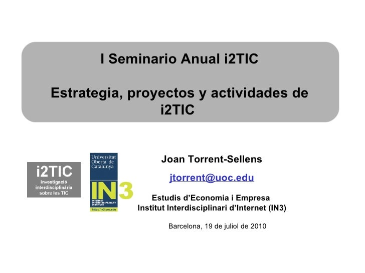Joan Torrent-Sellens   [email_address] Estudis d'Economia i Empresa  Institut Interdisciplinari d'Internet (IN3) I Seminar...