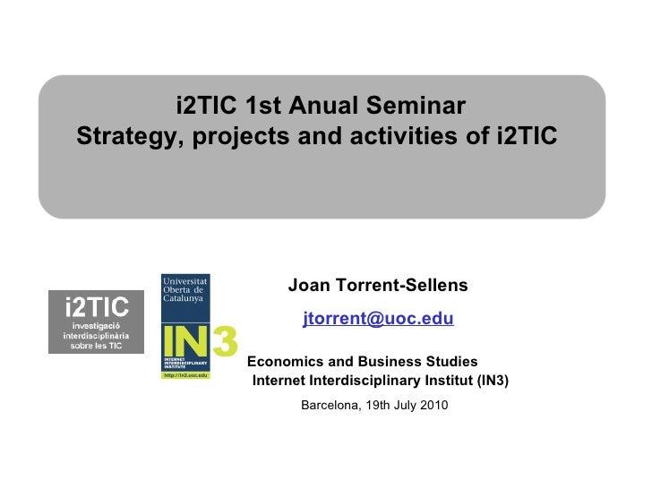 Joan Torrent-Sellens   [email_address] Economics and Business Studies Internet Interdisciplinary Institut (IN3) i2TIC 1st ...