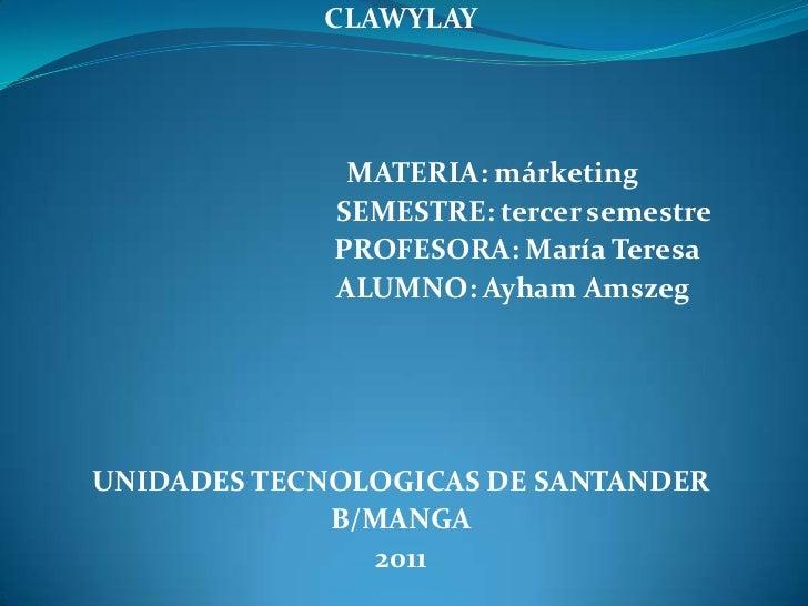 CLAWYLAY              MATERIA: márketing             SEMESTRE: tercer semestre             PROFESORA: María Teresa        ...