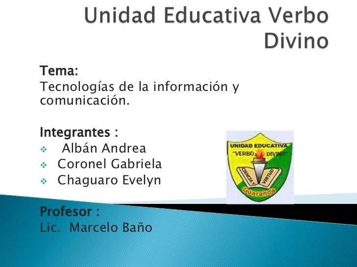 Tema:Tecnologías de la información ycomunicación.Integrantes :   Albán Andrea Coronel Gabriela Chaguaro EvelynProfesor ...