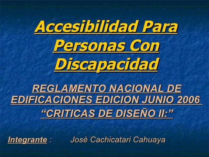 Accesibilidad Para         Personas Con         Discapacidad    REGLAMENTO NACIONAL DEEDIFICACIONES EDICION JUNIO 2006    ...