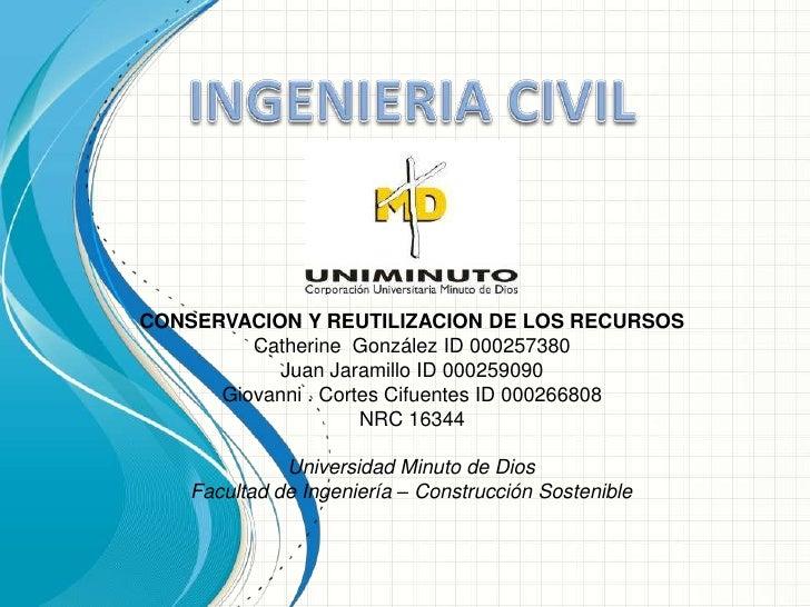 CONSERVACION Y REUTILIZACION DE LOS RECURSOS         Catherine González ID 000257380            Juan Jaramillo ID 00025909...
