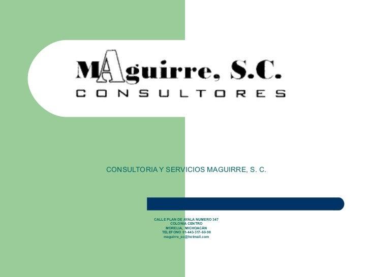 CONSULTORIA Y SERVICIOS MAGUIRRE, S. C.           CALLE PLAN DE AYALA NUMERO 347                  COLONIA CENTRO          ...