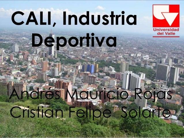 CALI, Industria DeportivaAndrés Mauricio RojasCristian Felipe Solarte