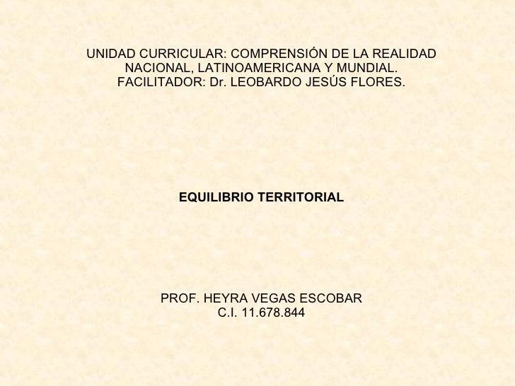 UNIDAD CURRICULAR: COMPRENSIÓN DE LA REALIDAD NACIONAL, LATINOAMERICANA Y MUNDIAL. FACILITADOR: Dr. LEOBARDO JESÚS FLORES....