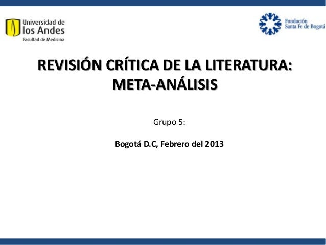 Grupo 5: Bogotá D.C, Febrero del 2013 REVISIÓN CRÍTICA DE LA LITERATURA: META-ANÁLISIS