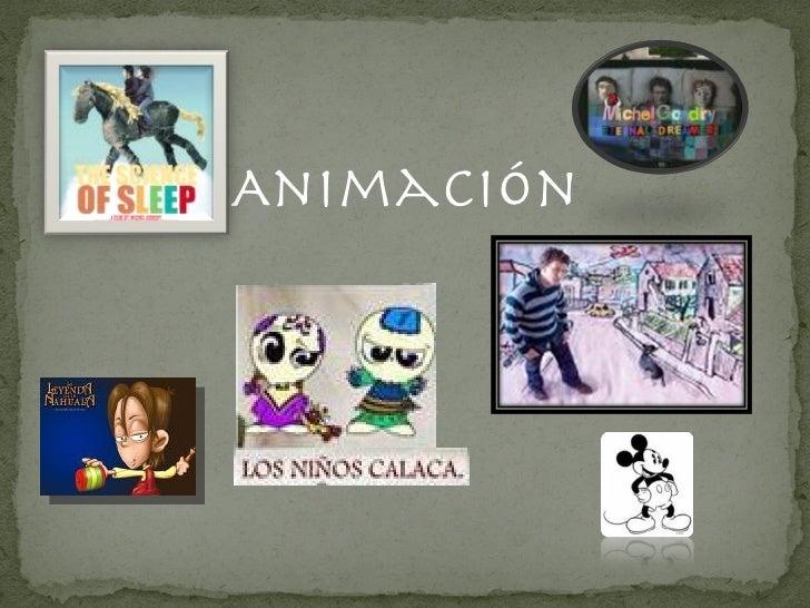 <ul><li>Animación </li></ul>