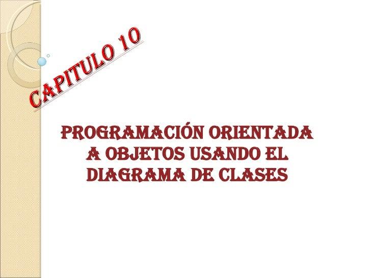 Capitulo 10 Programación Orientada a Objetos Usando el Diagrama de Clases