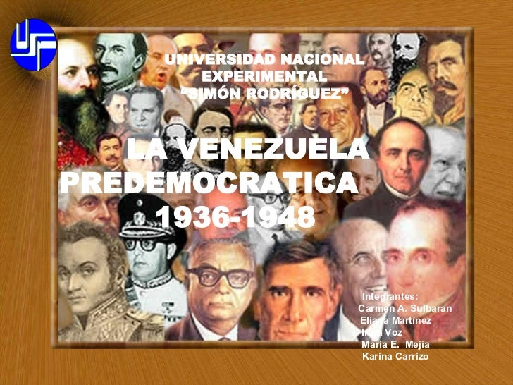 LA VENEZUELA  PREDEMOCRATICA    1936-1948 Integrantes: Carmen A. Sulbaran Eliana Martínez Irma Voz Maria E.  Mejia Karina ...