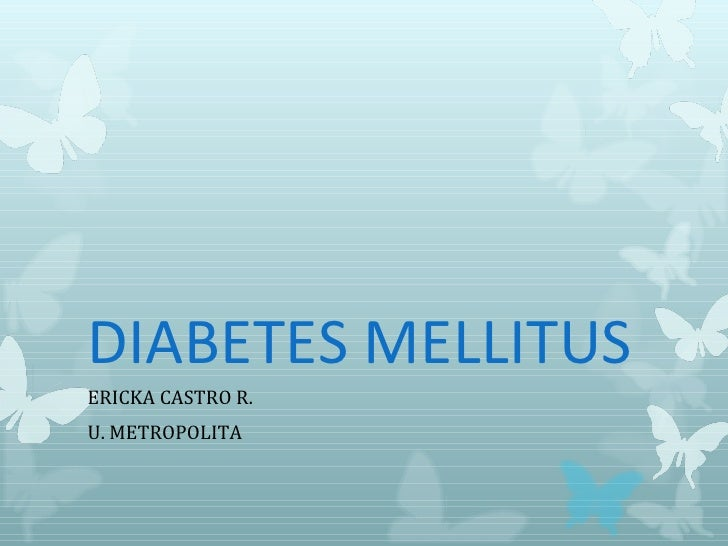 DIABETES MELLITUSERICKA CASTRO R.U. METROPOLITA