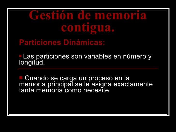 Gestión de memoria contigua. <ul><li>Particiones Dinámicas: </li></ul><ul><li>Las particiones son variables en número y lo...
