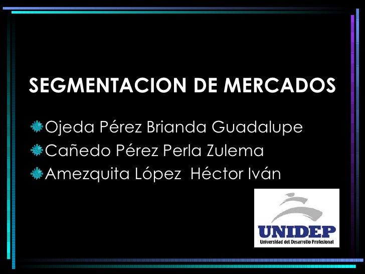 SEGMENTACION DE MERCADOS <ul><li>Ojeda Pérez Brianda Guadalupe </li></ul><ul><li>Cañedo Pérez Perla Zulema  </li></ul><ul>...