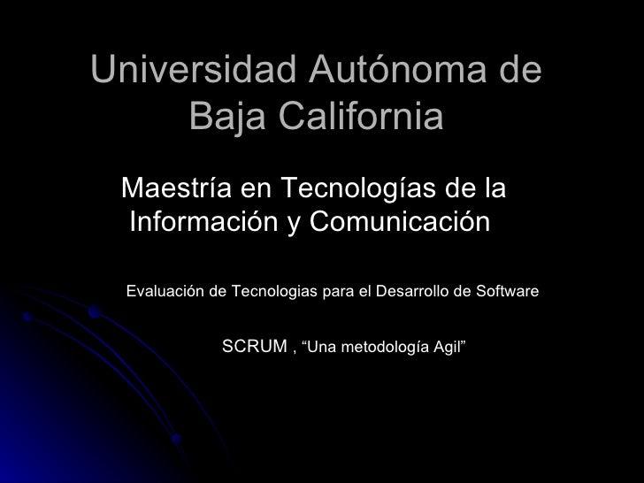 """Universidad Autónoma de Baja California Maestría en Tecnologías de la Información y Comunicación  SCRUM  , """"Una metodologí..."""