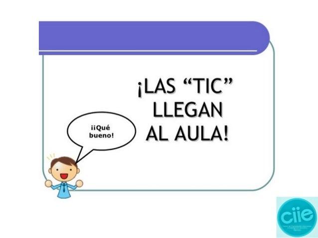 ¿Que son las TICs? Son las Tecnologías de la Información y Comunicación Es un conjunto de herramientas para el tratamiento...