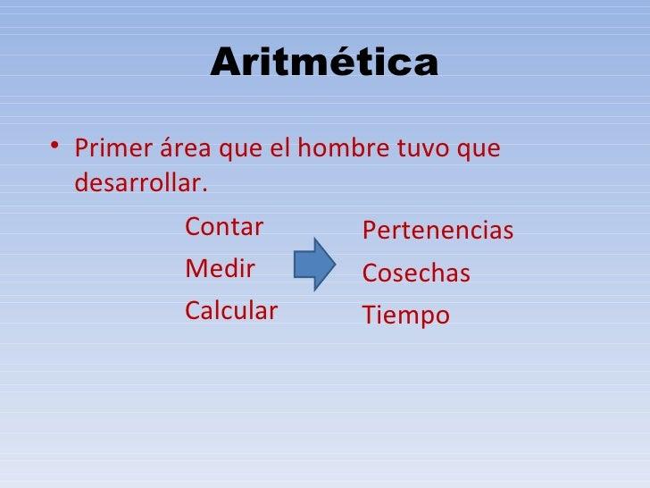 Aritmética <ul><li>Pertenencias </li></ul><ul><li>Cosechas </li></ul><ul><li>Tiempo </li></ul><ul><li>Primer área que el h...
