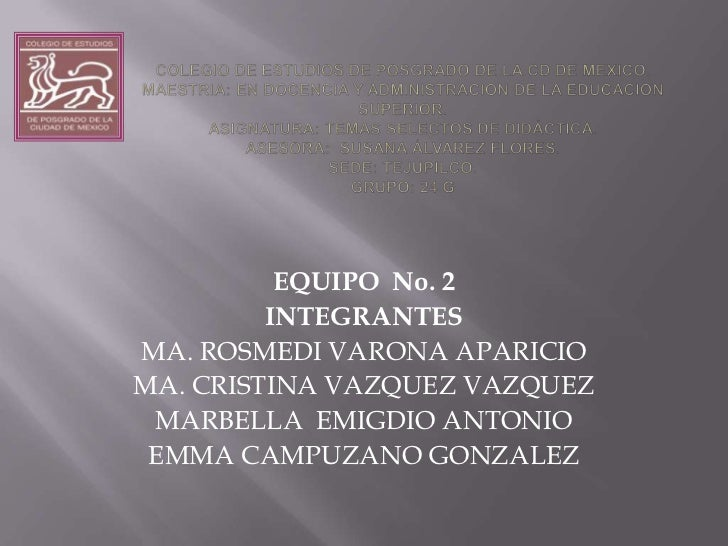 EQUIPO No. 2         INTEGRANTESMA. ROSMEDI VARONA APARICIOMA. CRISTINA VAZQUEZ VAZQUEZ MARBELLA EMIGDIO ANTONIO EMMA CAMP...