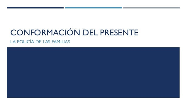 CONFORMACIÓN DEL PRESENTE  LA POLICÍA DE LAS FAMILIAS