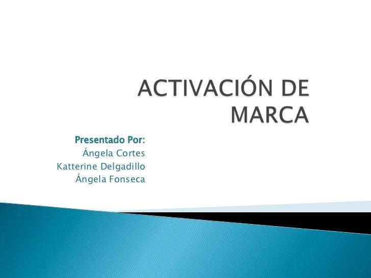 Presentado Por:      Ángela CortesKatterine Delgadillo    Ángela Fonseca