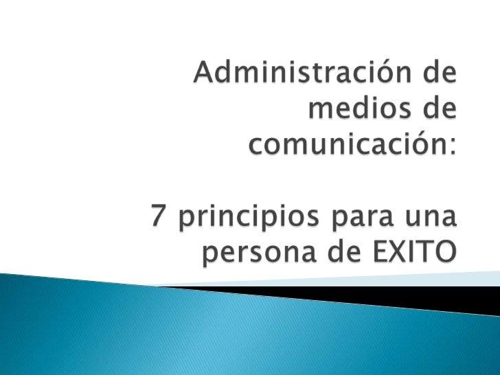 Administración de medios de comunicación:7 principios para una persona de EXITO <br />