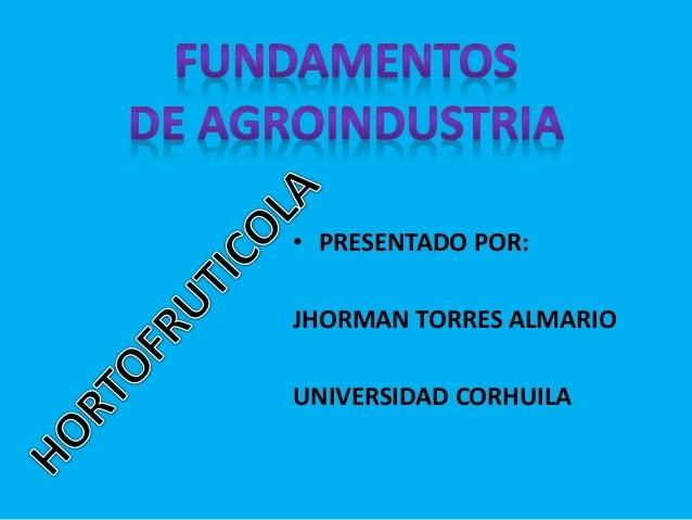 • PRESENTADO POR: JHORMAN TORRES ALMARIO UNIVERSIDAD CORHUILA