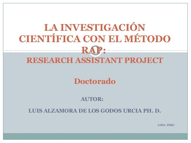LA INVESTIGACIÓNCIENTÍFICA CON EL MÉTODO          RAP: RESEARCH ASSISTANT PROJECT              Doctorado                AU...