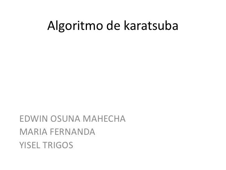 Algoritmo de karatsubaEDWIN OSUNA MAHECHAMARIA FERNANDAYISEL TRIGOS