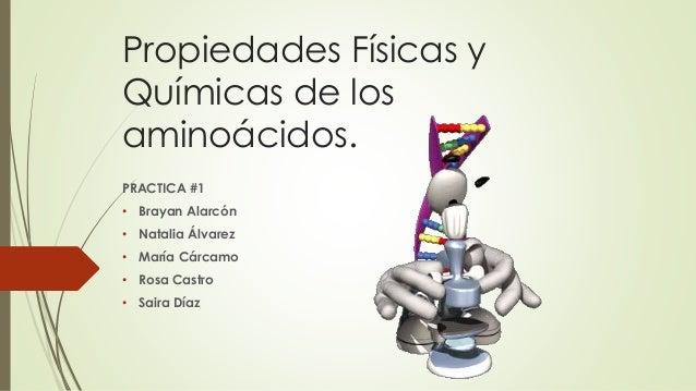 Propiedades Físicas y Químicas de los aminoácidos. PRACTICA #1 • Brayan Alarcón • Natalia Álvarez • María Cárcamo • Rosa C...