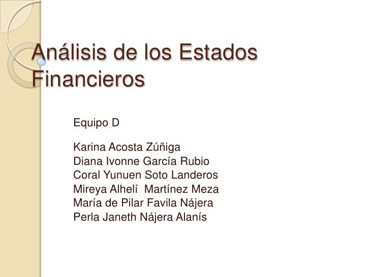 Análisis de los Estados Financieros<br />Equipo D<br />Karina Acosta Zúñiga<br />Diana Ivonne García Rubio<br />Coral Yunu...