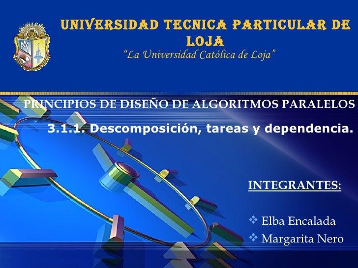 UNIVERSIDAD TECNICA PARTICULAR DE LOJA PRINCIPIOS DE DISEÑO DE ALGORITMOS PARALELOS <ul><li>INTEGRANTES: </li></ul><ul><li...