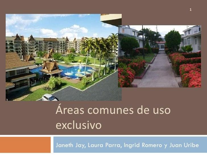1Áreas comunes de usoexclusivoJaneth Jay, Laura Parra, Ingrid Romero y Juan Uribe