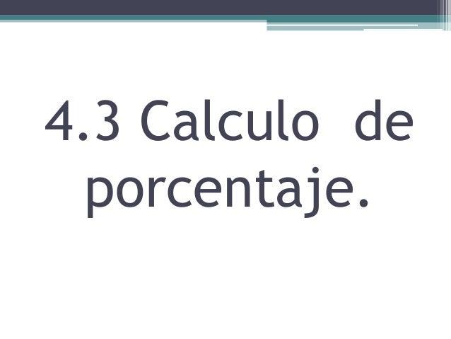 4.3 Calculo de  porcentaje.