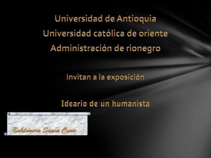 Baldomero Sanín Cano(Rionegro, 1861 - Bogotá, 1957) Prosista colombiano que desde el ensayo y la crítica contribuyó a intr...