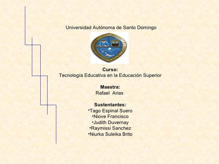 Universidad Autónoma de Santo Domingo                   Curso:Tecnología Educativa en la Educación Superior               ...