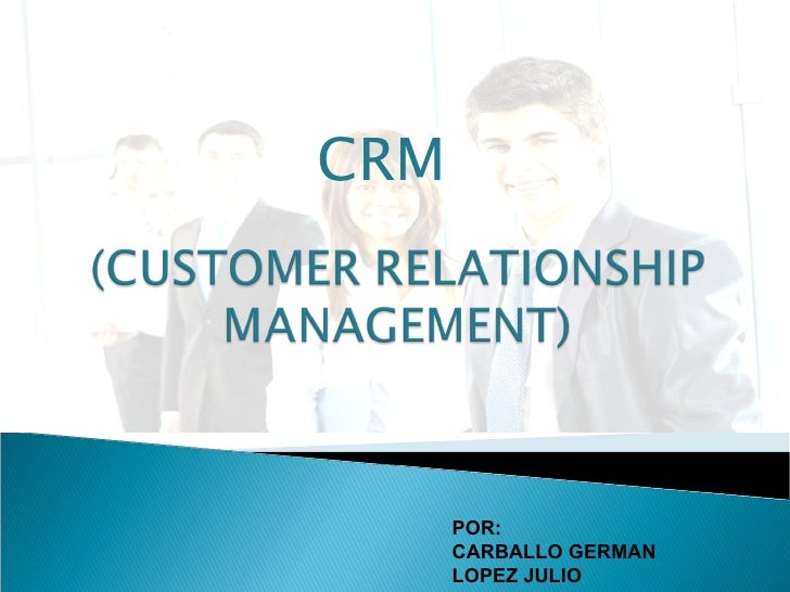 CRM  POR:  CARBALLO GERMAN LOPEZ JULIO