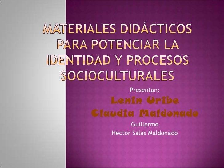 Materiales didácticos para potenciar la identidad y procesos socioculturales <br />Presentan: <br />Lenin Uribe<br />Claud...