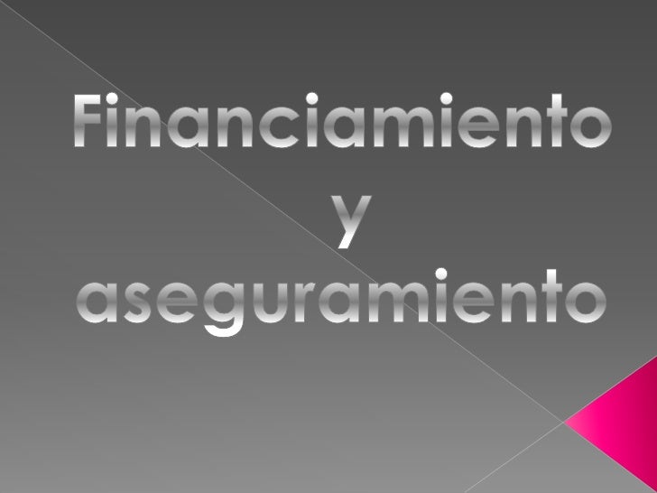 Financiamiento<br /> y aseguramiento <br />