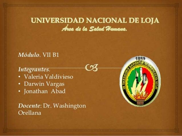Módulo. VII B1 Integrantes. • Valeria Valdivieso • Darwin Vargas • Jonathan Abad  Docente: Dr. Washington Orellana