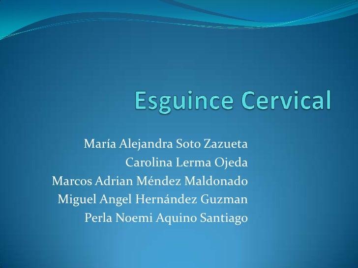 Esguince Cervical<br />María Alejandra Soto Zazueta<br />Carolina Lerma Ojeda<br />Marcos Adrian Méndez Maldonado<br />Mig...