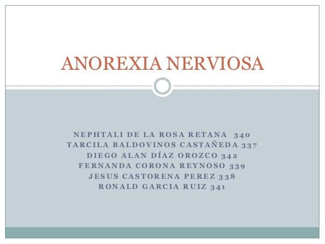 ANOREXIA NERVIOSA NEPHTALI DE LA ROSA RETANA 340TARCILA BALDOVINOS CASTAÑEDA 337   DIEGO ALAN DÍAZ OROZCO 342  FERNANDA CO...
