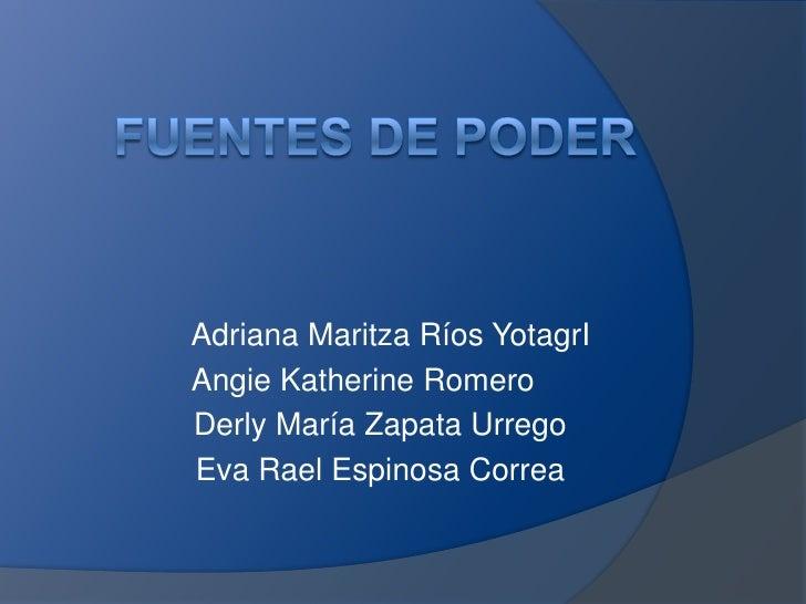 FUENTES DE PODER<br />Adriana Maritza Ríos YotagrI<br />Angie Katherine Romero <br />    Derly María Zapata Urrego<br />  ...