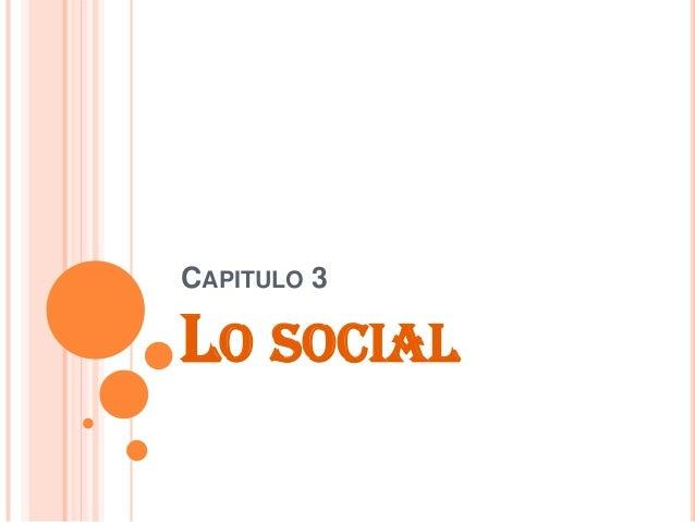 CAPITULO 3 LO SOCIAL