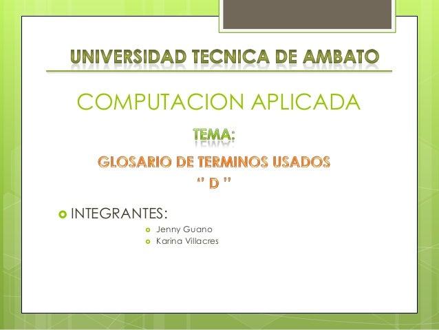 COMPUTACION APLICADA INTEGRANTES:              Jenny Guano              Karina Villacres