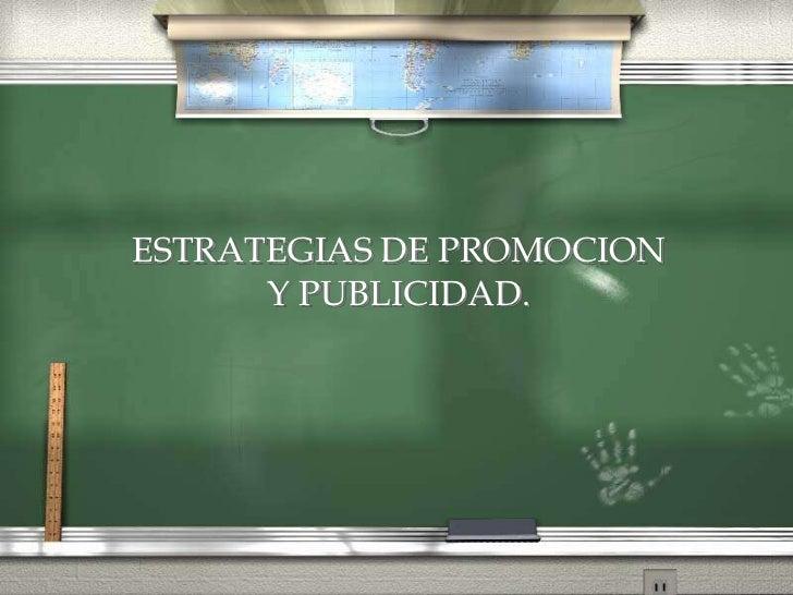 ESTRATEGIAS DE PROMOCION      Y PUBLICIDAD.
