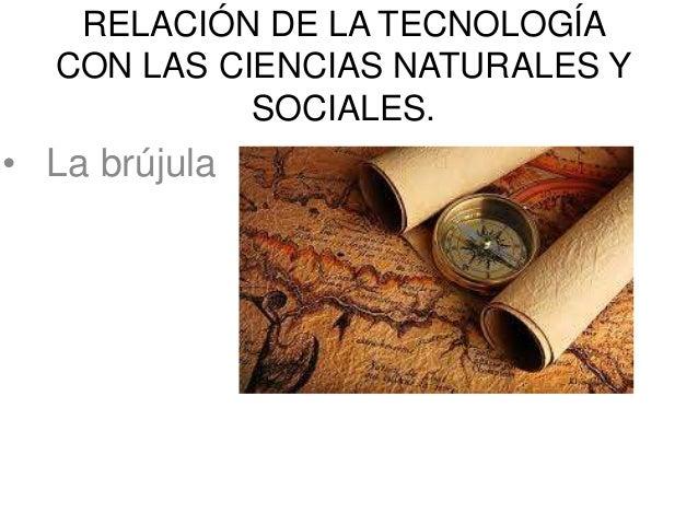 RELACIÓN DE LA TECNOLOGÍA  CON LAS CIENCIAS NATURALES Y  SOCIALES.  • La brújula