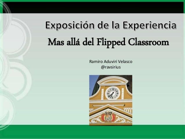 Mas allá del Flipped Classroom Ramiro Aduviri Velasco @ravsirius