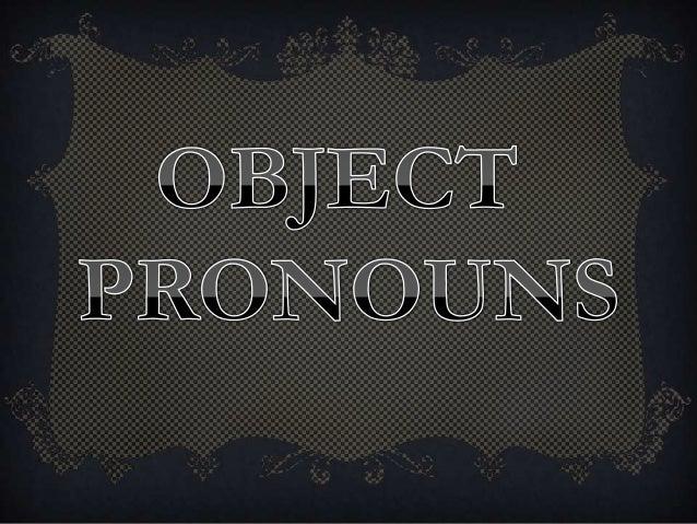 DEFINITION: It is a pronoun that is used as an object in the sentence. Definición: Es un pronombre que se utiliza como u...